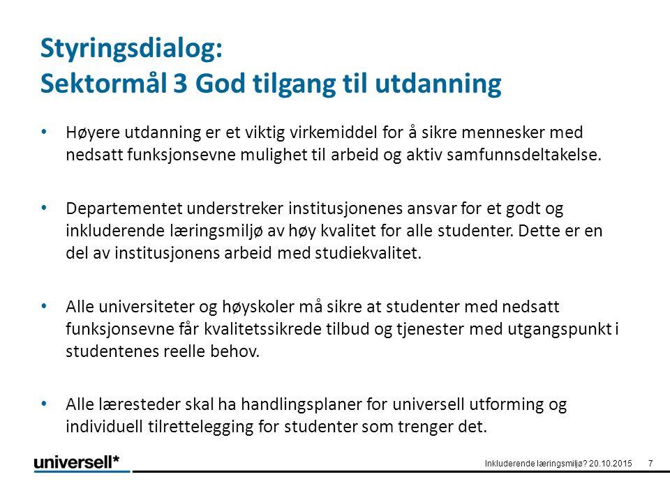 Styringsdialog: Sektormål 3 God tilgang til utdanning Høyere utdanning er et viktig virkemiddel for å sikre mennesker med nedsatt funksjonsevne mulighet til arbeid og aktiv samfunnsdeltakelse.