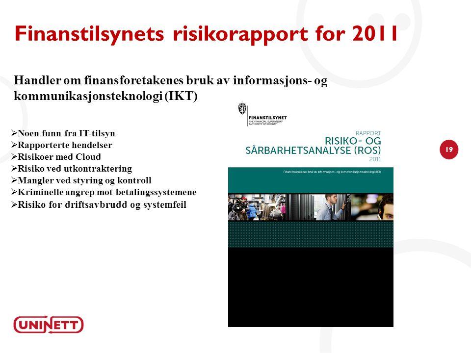 19 Finanstilsynets risikorapport for 2011 Handler om finansforetakenes bruk av informasjons- og kommunikasjonsteknologi (IKT)  Noen funn fra IT-tilsy