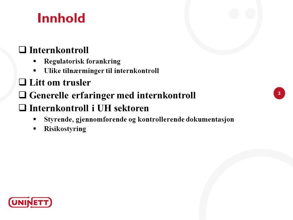 2 Innhold  Internkontroll  Regulatorisk forankring  Ulike tilnærminger til internkontroll  Litt om trusler  Generelle erfaringer med internkontro