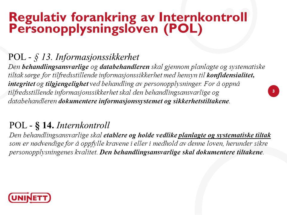 3 Regulativ forankring av Internkontroll Personopplysningsloven (POL) POL - § 13. Informasjonssikkerhet Den behandlingsansvarlige og databehandleren s