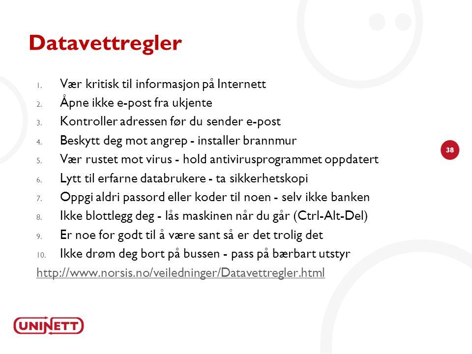 38 Datavettregler 1. Vær kritisk til informasjon på Internett 2. Åpne ikke e-post fra ukjente 3. Kontroller adressen før du sender e-post 4. Beskytt d
