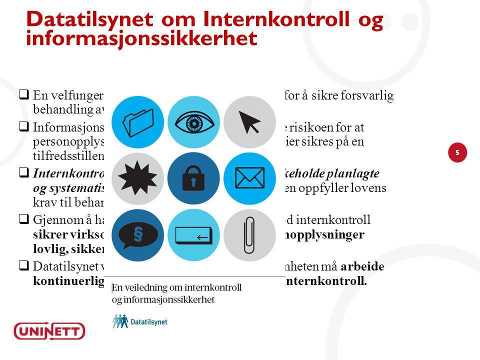 5 Datatilsynet om Internkontroll og informasjonssikkerhet  En velfungerende internkontroll er avgjørende for å sikre forsvarlig behandling av persono