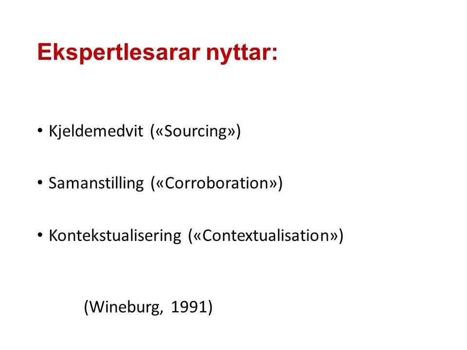 Ekspertlesarar nyttar: Kjeldemedvit («Sourcing») Samanstilling («Corroboration») Kontekstualisering («Contextualisation») (Wineburg, 1991)
