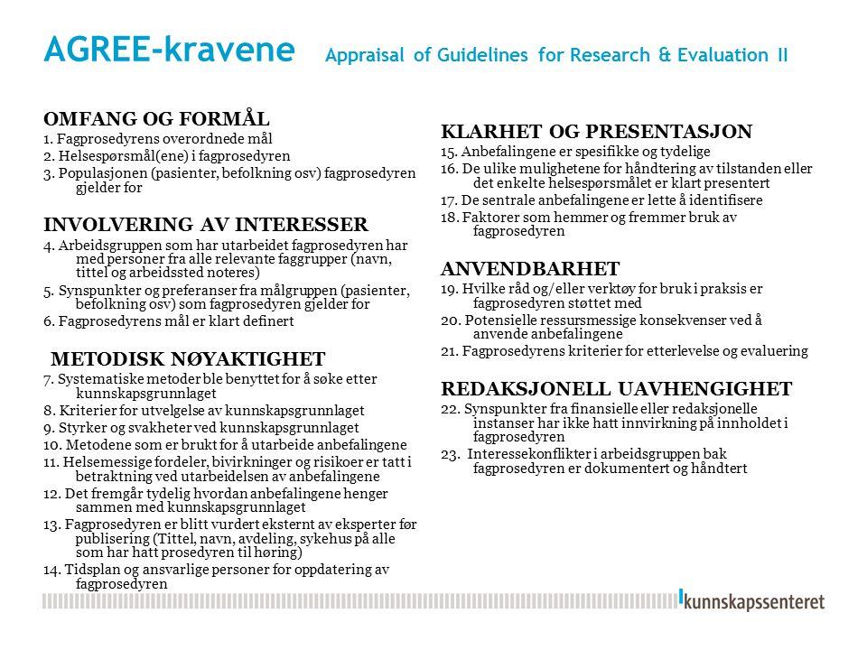 AGREE-kravene Appraisal of Guidelines for Research & Evaluation II OMFANG OG FORMÅL 1.