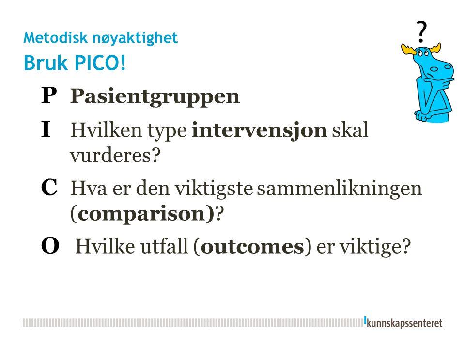 Metodisk nøyaktighet Bruk PICO. P Pasientgruppen I Hvilken type intervensjon skal vurderes.