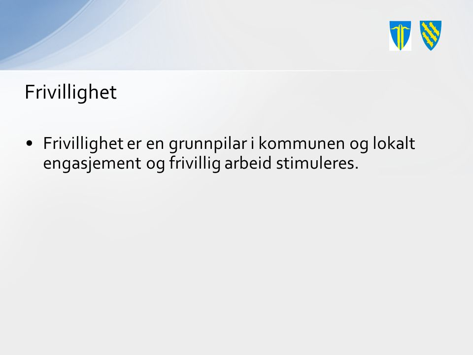 Frivillighet Frivillighet er en grunnpilar i kommunen og lokalt engasjement og frivillig arbeid stimuleres.