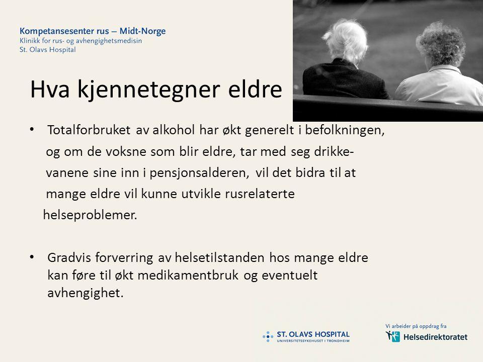 Hva kjennetegner eldre Totalforbruket av alkohol har økt generelt i befolkningen, og om de voksne som blir eldre, tar med seg drikke- vanene sine inn i pensjonsalderen, vil det bidra til at mange eldre vil kunne utvikle rusrelaterte helseproblemer.