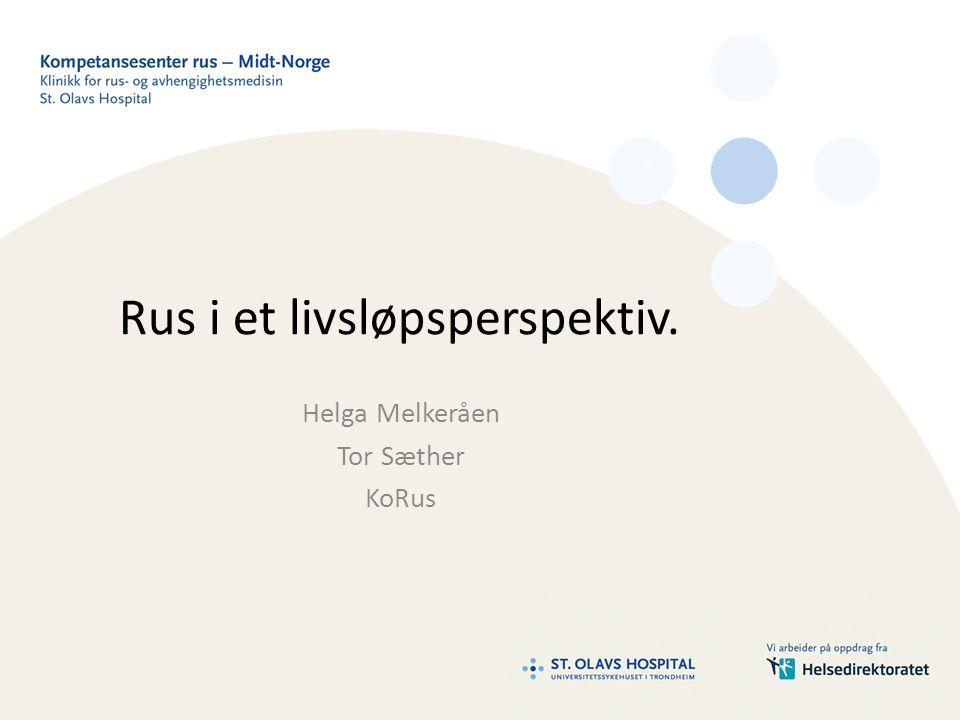 Rus i et livsløpsperspektiv. Helga Melkeråen Tor Sæther KoRus