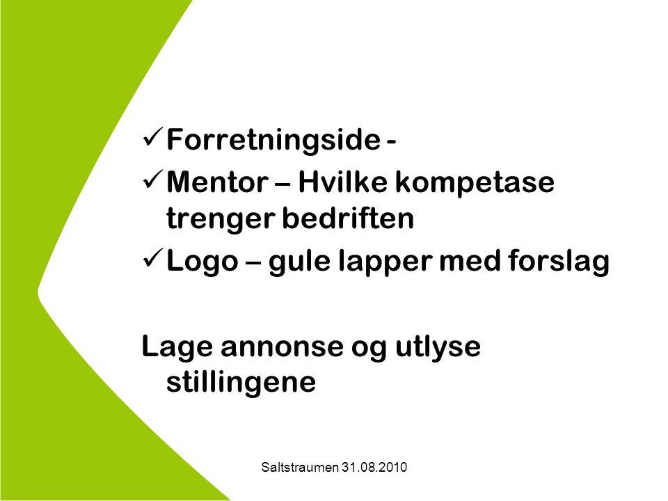 Saltstraumen 31.08.2010 Forretningside - Mentor – Hvilke kompetase trenger bedriften Logo – gule lapper med forslag Lage annonse og utlyse stillingene