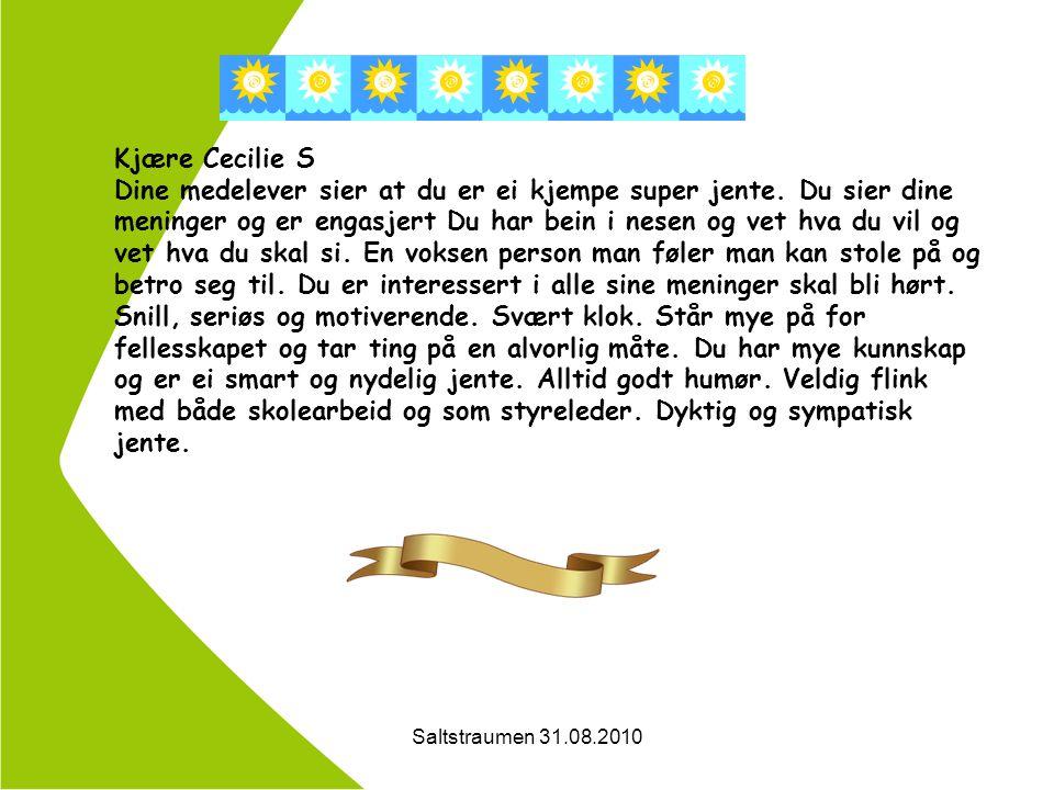 Saltstraumen 31.08.2010 Kjære Cecilie S Dine medelever sier at du er ei kjempe super jente.