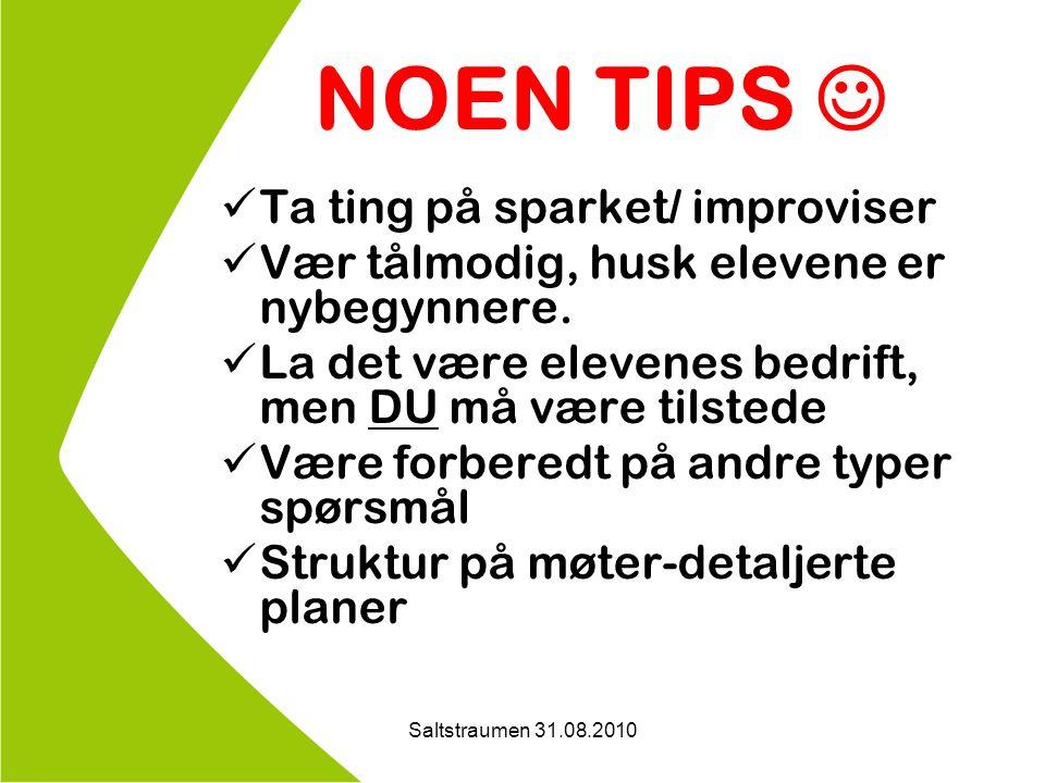 Saltstraumen 31.08.2010 NOEN TIPS Ta ting på sparket/ improviser Vær tålmodig, husk elevene er nybegynnere.