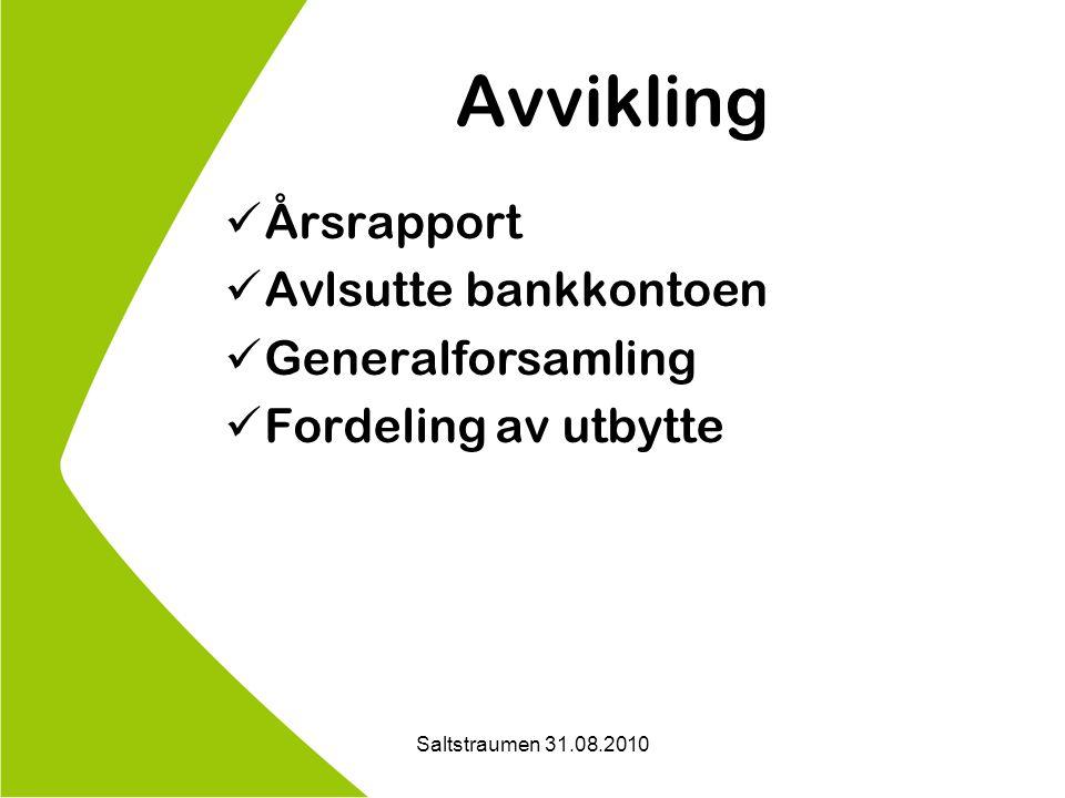 Saltstraumen 31.08.2010 Avvikling Årsrapport Avlsutte bankkontoen Generalforsamling Fordeling av utbytte