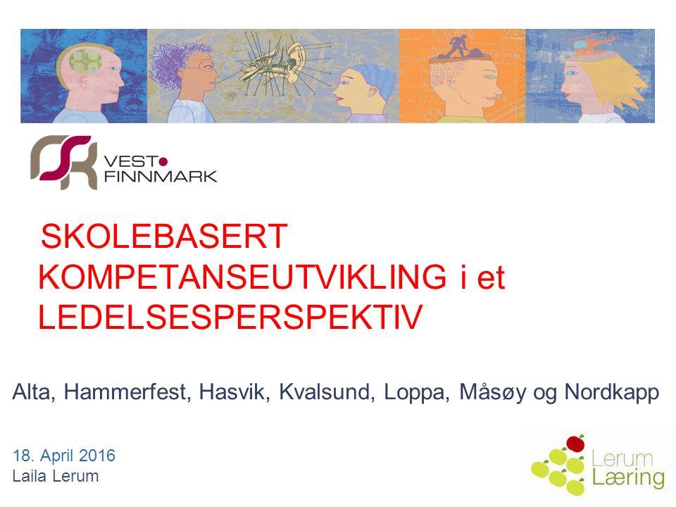 SKOLEBASERT KOMPETANSEUTVIKLING i et LEDELSESPERSPEKTIV Alta, Hammerfest, Hasvik, Kvalsund, Loppa, Måsøy og Nordkapp 18.
