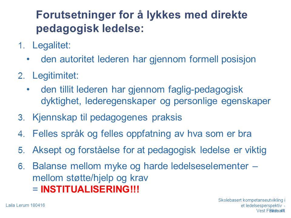 Skolebasert kompetanseutvikling i et ledelsesperspektiv - Vest Finnmark Laila Lerum 180416 Forutsetninger for å lykkes med direkte pedagogisk ledelse: 1.