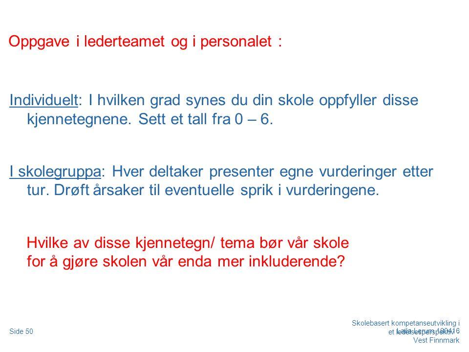 Skolebasert kompetanseutvikling i et ledelsesperspektiv - Vest Finnmark Side 50 Laila Lerum 180416 Oppgave i lederteamet og i personalet : Individuelt: I hvilken grad synes du din skole oppfyller disse kjennetegnene.