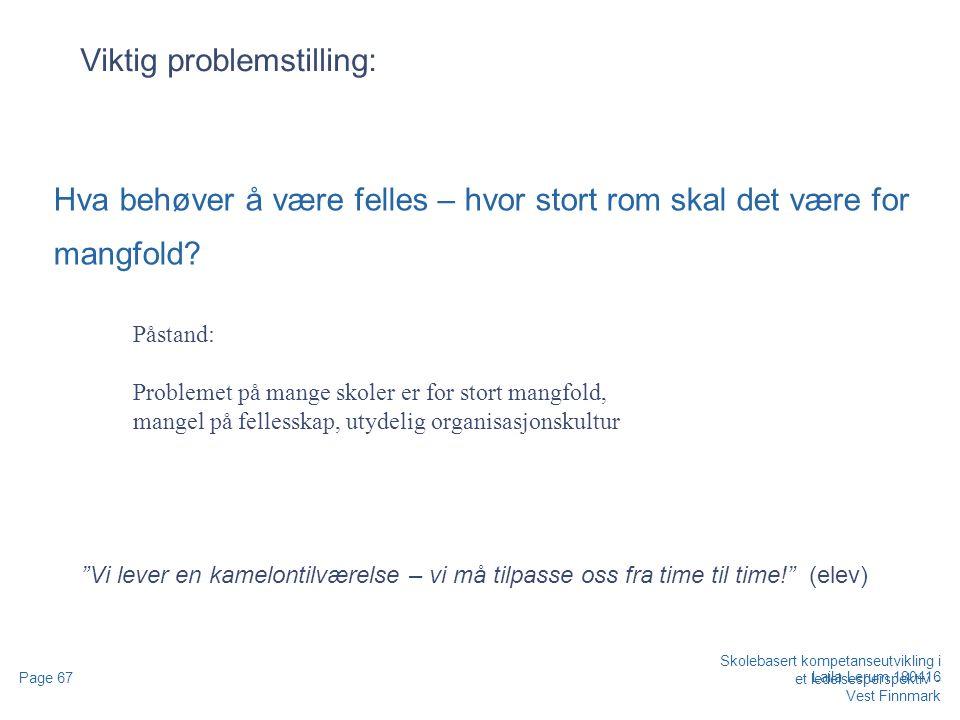 Skolebasert kompetanseutvikling i et ledelsesperspektiv - Vest Finnmark Page 67 Laila Lerum 180416 Viktig problemstilling: Hva behøver å være felles – hvor stort rom skal det være for mangfold.