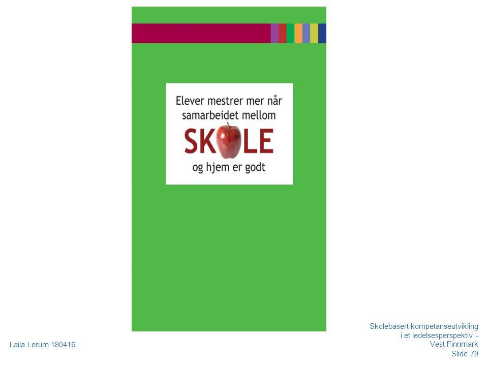 Slide 79 Laila Lerum 180416 Skolebasert kompetanseutvikling i et ledelsesperspektiv - Vest Finnmark