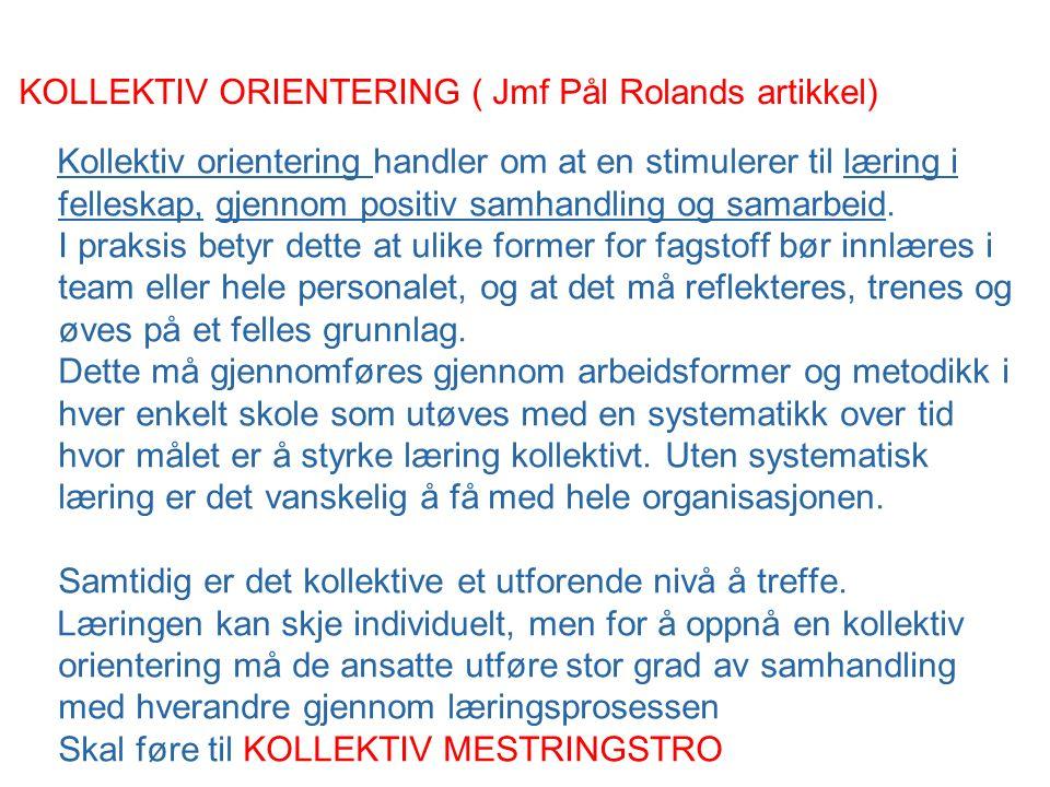 KOLLEKTIV ORIENTERING ( Jmf Pål Rolands artikkel) Kollektiv orientering handler om at en stimulerer til læring i felleskap, gjennom positiv samhandling og samarbeid.
