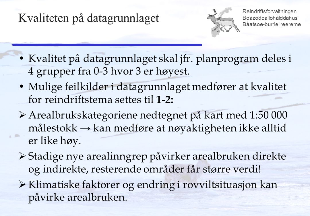 Reindriftsforvaltningen Boazodoallohálddahus Båatsoe-burriej reereme Kvaliteten på datagrunnlaget Kvalitet på datagrunnlaget skal jfr.