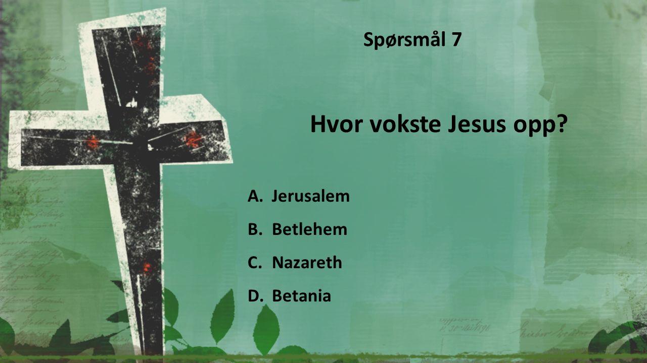 Hvor bodde Jesus som voksen? A.Betlehem B.Kapernaum C.Jeriko D.Hebron Spørsmål 8