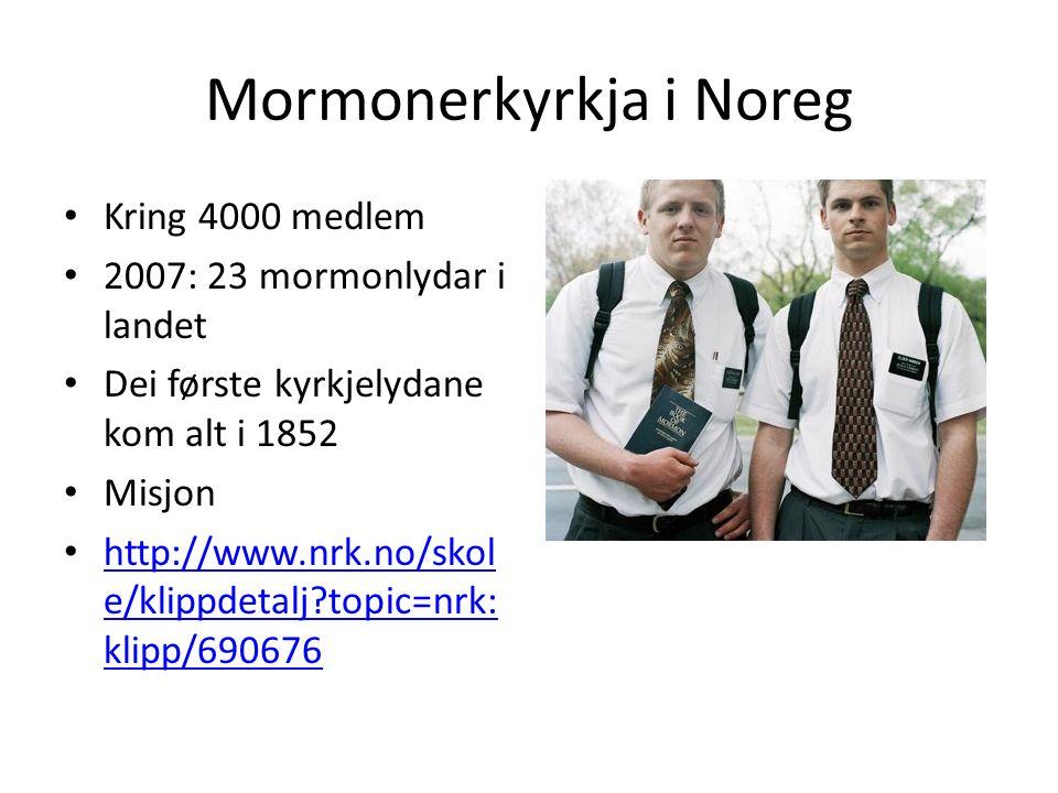 Mormonerkyrkja i Noreg Kring 4000 medlem 2007: 23 mormonlydar i landet Dei første kyrkjelydane kom alt i 1852 Misjon http://www.nrk.no/skol e/klippdetalj?topic=nrk: klipp/690676 http://www.nrk.no/skol e/klippdetalj?topic=nrk: klipp/690676