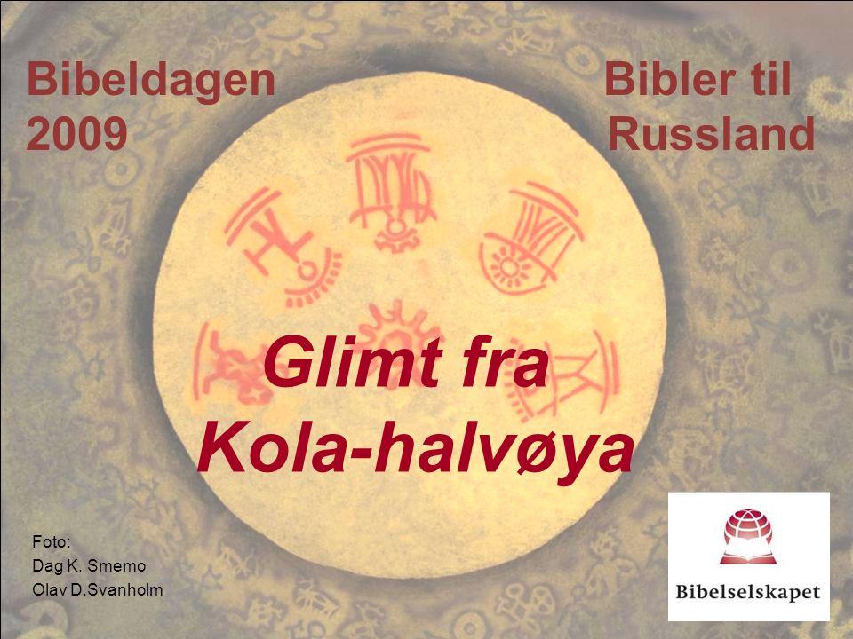 Foto: Dag K. Smemo Olav D.Svanholm Bibeldagen Bibler til 2009 Russland Glimt fra Kola-halvøya