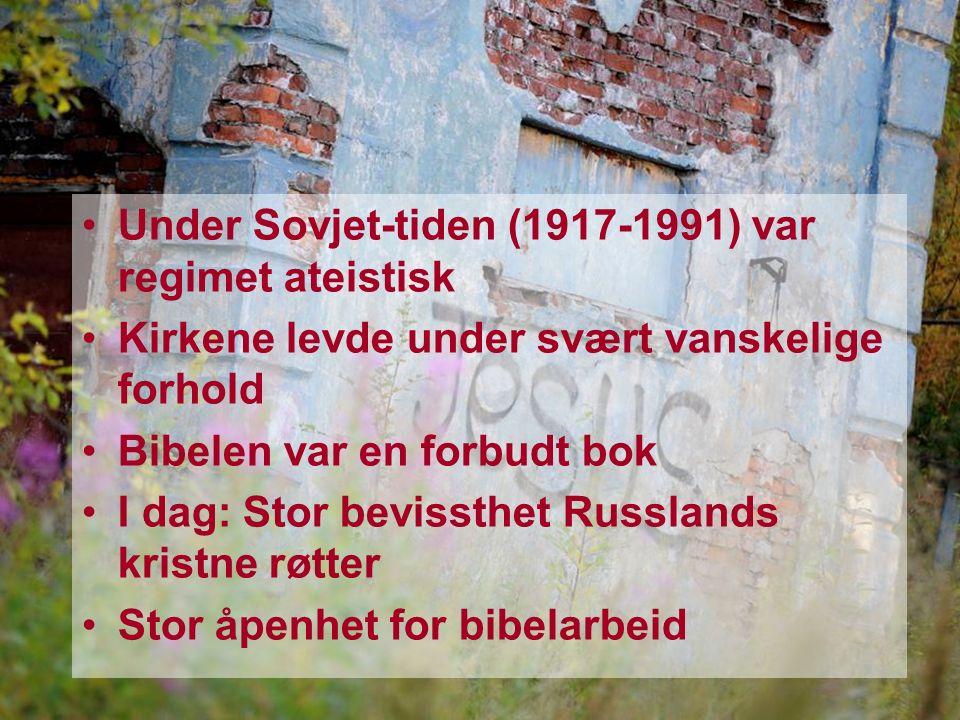Under Sovjet-tiden (1917-1991) var regimet ateistisk Kirkene levde under svært vanskelige forhold Bibelen var en forbudt bok I dag: Stor bevissthet Russlands kristne røtter Stor åpenhet for bibelarbeid