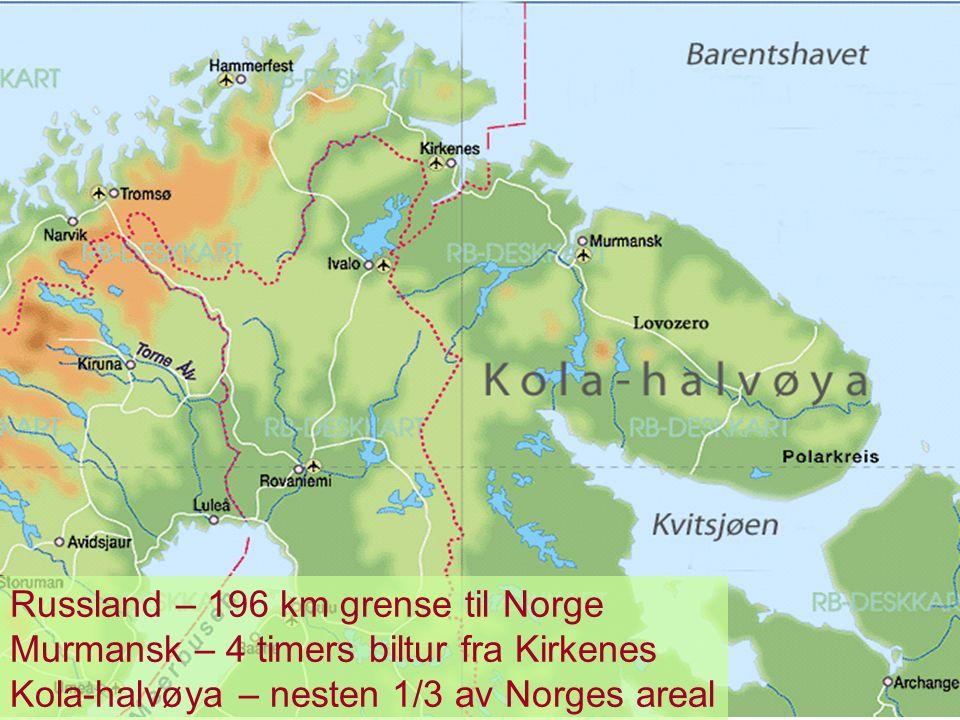 Russland – 196 km grense til Norge Murmansk – 4 timers biltur fra Kirkenes Kola-halvøya – nesten 1/3 av Norges areal