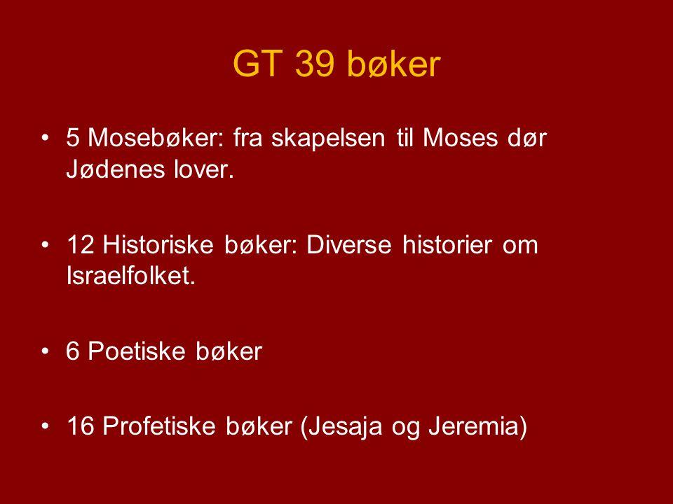 GT 39 bøker 5 Mosebøker: fra skapelsen til Moses dør Jødenes lover.
