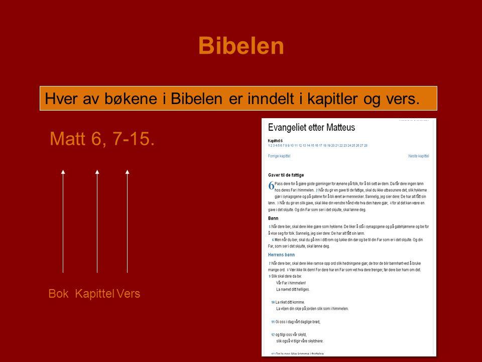 Bibelen Hver av bøkene i Bibelen er inndelt i kapitler og vers. Matt 6, 7-15. BokKapittelVers
