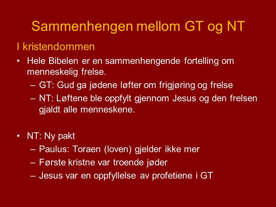 Sammenhengen mellom GT og NT I kristendommen Hele Bibelen er en sammenhengende fortelling om menneskelig frelse.