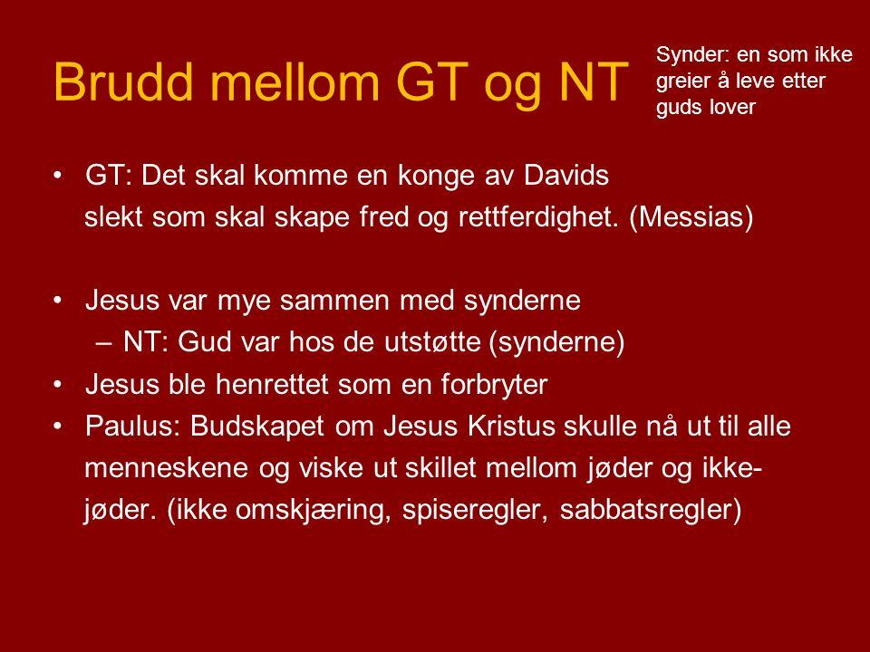 Brudd mellom GT og NT GT: Det skal komme en konge av Davids slekt som skal skape fred og rettferdighet.
