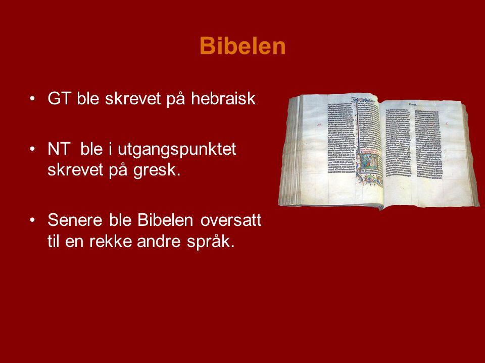 Bibelen GT ble skrevet på hebraisk NT ble i utgangspunktet skrevet på gresk.