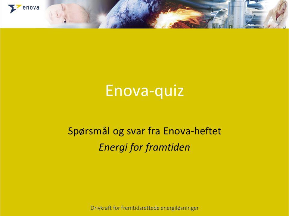 Enova-quiz Spørsmål og svar fra Enova-heftet Energi for framtiden