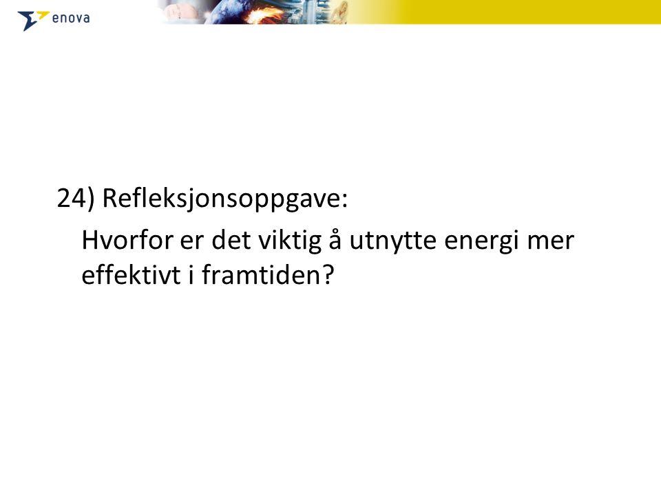 24) Refleksjonsoppgave: Hvorfor er det viktig å utnytte energi mer effektivt i framtiden?