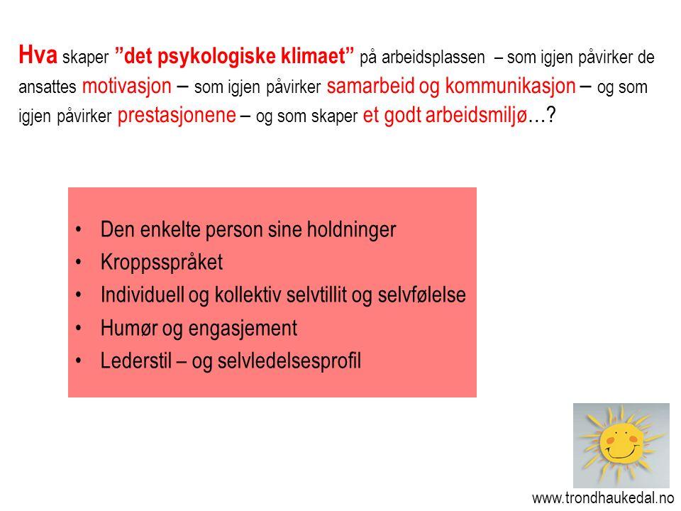 www.trondhaukedal.no Hva skaper det psykologiske klimaet på arbeidsplassen – som igjen påvirker de ansattes motivasjon – som igjen påvirker samarbeid og kommunikasjon – og som igjen påvirker prestasjonene – og som skaper et godt arbeidsmiljø….