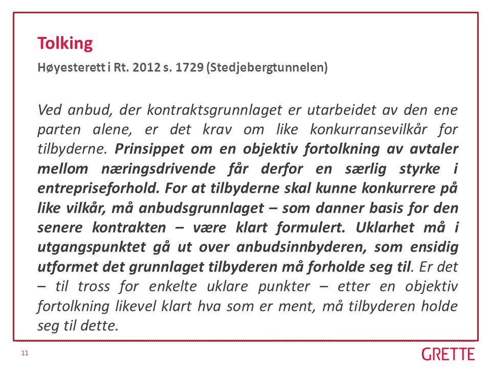 11 Tolking Høyesterett i Rt. 2012 s. 1729 (Stedjebergtunnelen) Ved anbud, der kontraktsgrunnlaget er utarbeidet av den ene parten alene, er det krav o