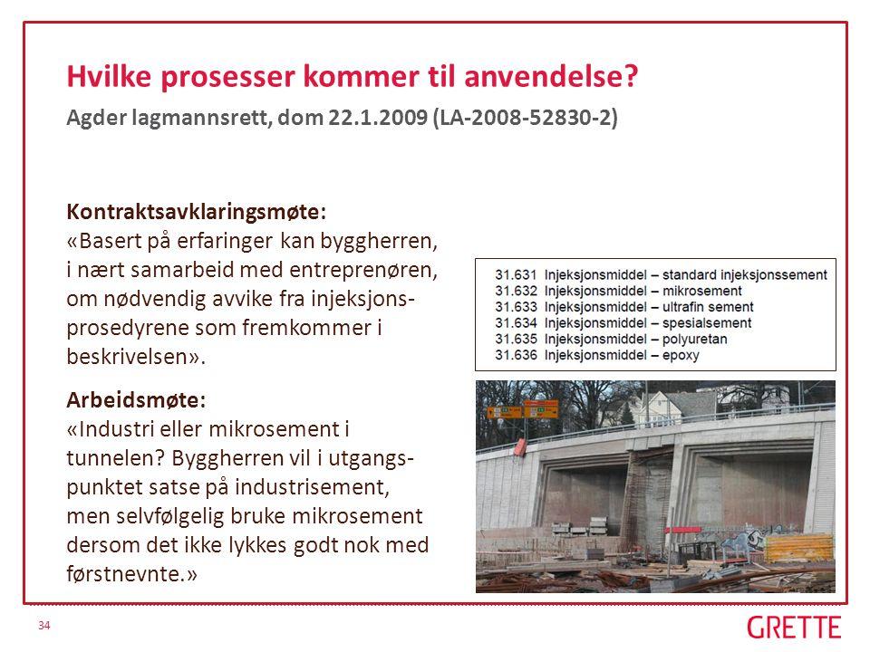 34 Hvilke prosesser kommer til anvendelse? Agder lagmannsrett, dom 22.1.2009 (LA-2008-52830-2) Kontraktsavklaringsmøte: «Basert på erfaringer kan bygg