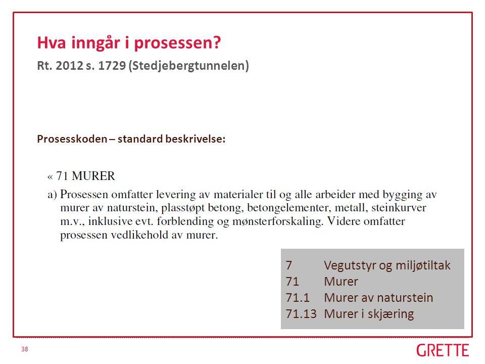 38 Hva inngår i prosessen? Rt. 2012 s. 1729 (Stedjebergtunnelen) Prosesskoden – standard beskrivelse: 7 Vegutstyr og miljøtiltak 71 Murer 71.1 Murer a