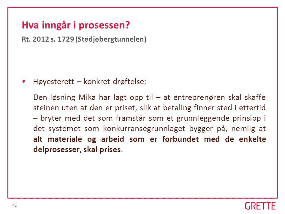 42 Hva inngår i prosessen? Rt. 2012 s. 1729 (Stedjebergtunnelen) Høyesterett – konkret drøftelse: Den løsning Mika har lagt opp til – at entreprenøren