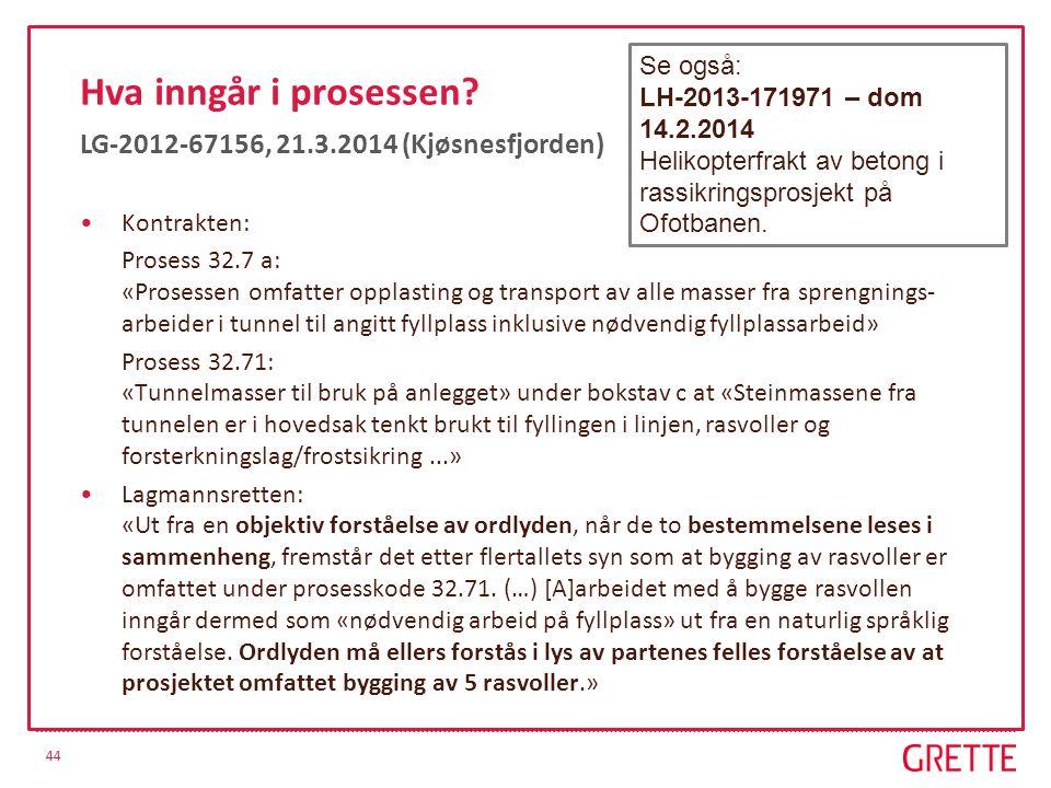 44 Hva inngår i prosessen? LG-2012-67156, 21.3.2014 (Kjøsnesfjorden) Kontrakten: Prosess 32.7 a: «Prosessen omfatter opplasting og transport av alle m