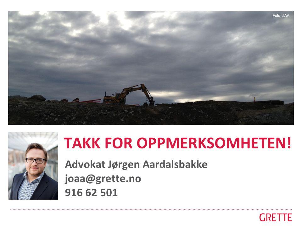 TAKK FOR OPPMERKSOMHETEN! Takk for oppmerksomheten! Advokat Jørgen Aardalsbakke joaa@grette.no 916 62 501 Foto: JAA