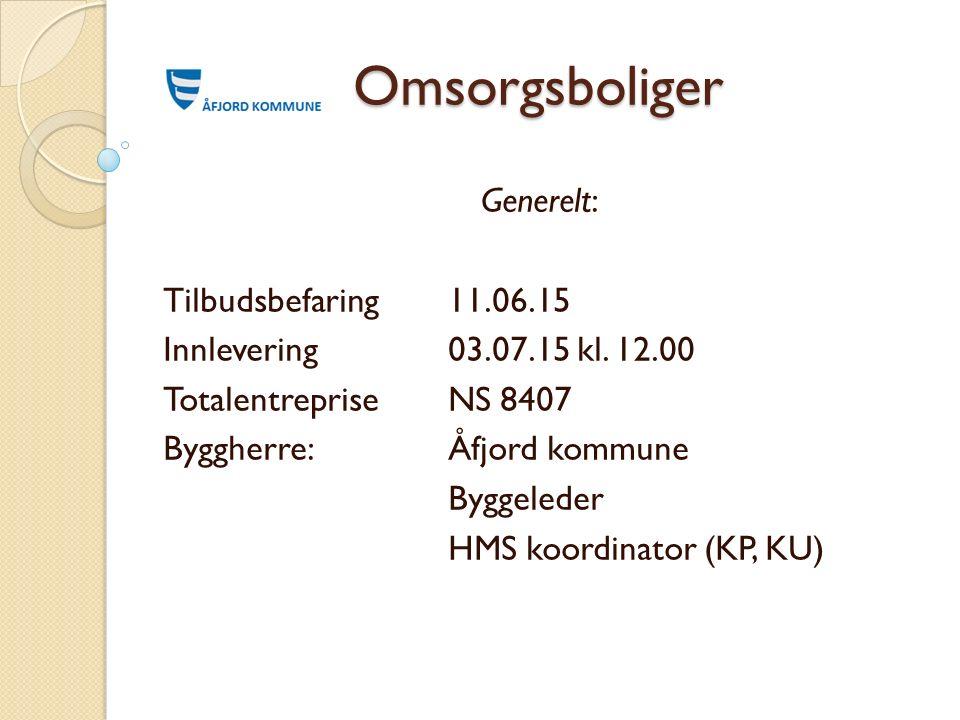 Omsorgsboliger Generelt: Tilbudsbefaring 11.06.15 Innlevering03.07.15 kl. 12.00 TotalentrepriseNS 8407 Byggherre:Åfjord kommune Byggeleder HMS koordin
