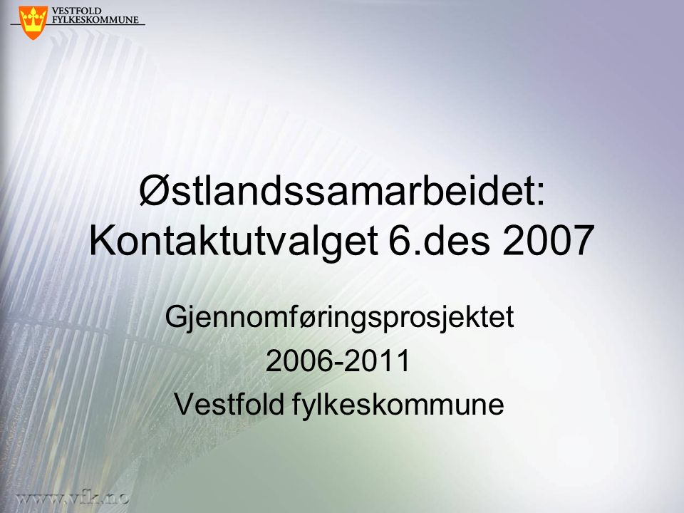 Østlandssamarbeidet: Kontaktutvalget 6.des 2007 Gjennomføringsprosjektet 2006-2011 Vestfold fylkeskommune