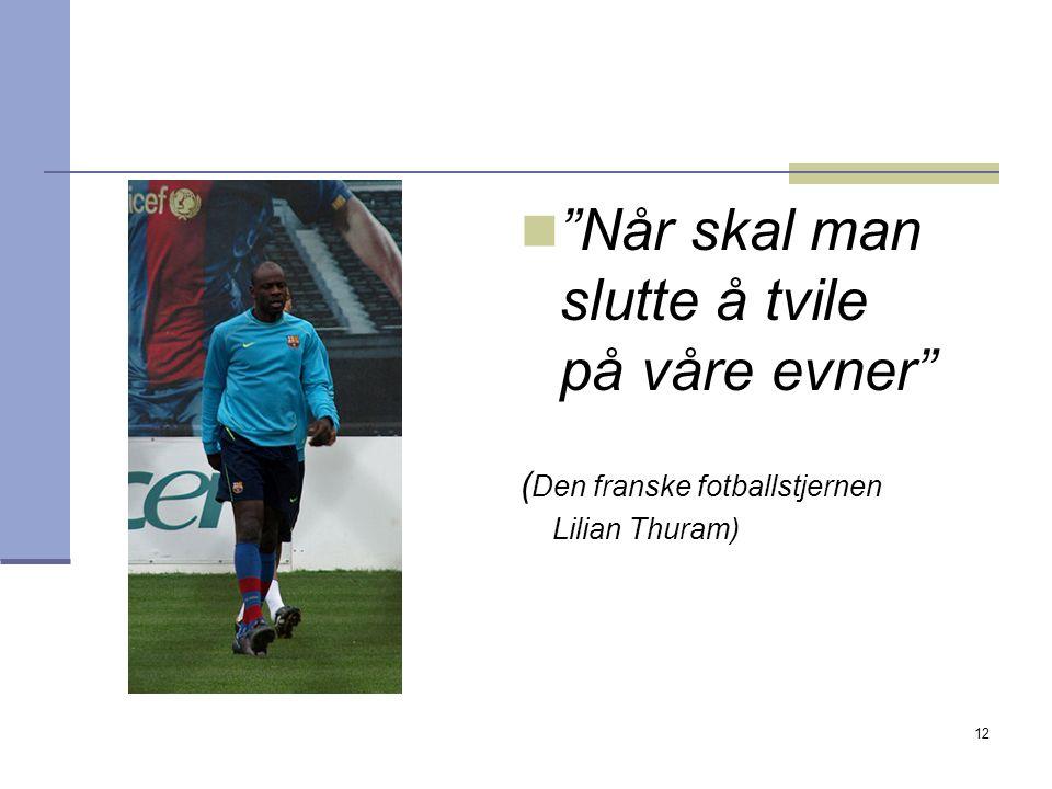 """12 """"Når skal man slutte å tvile på våre evner"""" ( Den franske fotballstjernen Lilian Thuram)"""