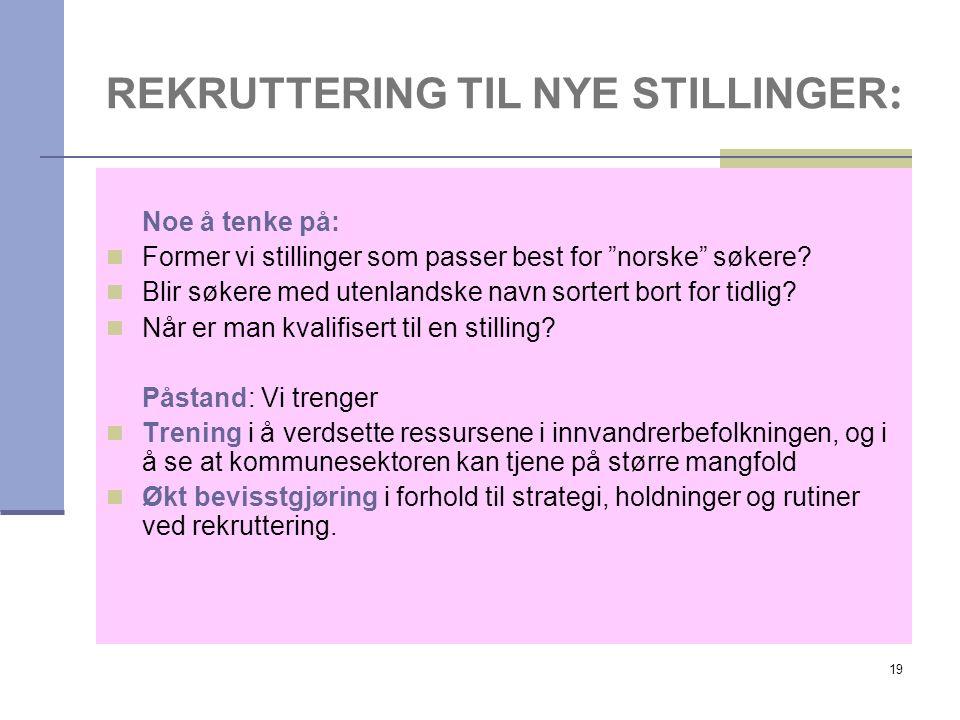 """19 REKRUTTERING TIL NYE STILLINGER : Noe å tenke på: Former vi stillinger som passer best for """"norske"""" søkere? Blir søkere med utenlandske navn sorter"""