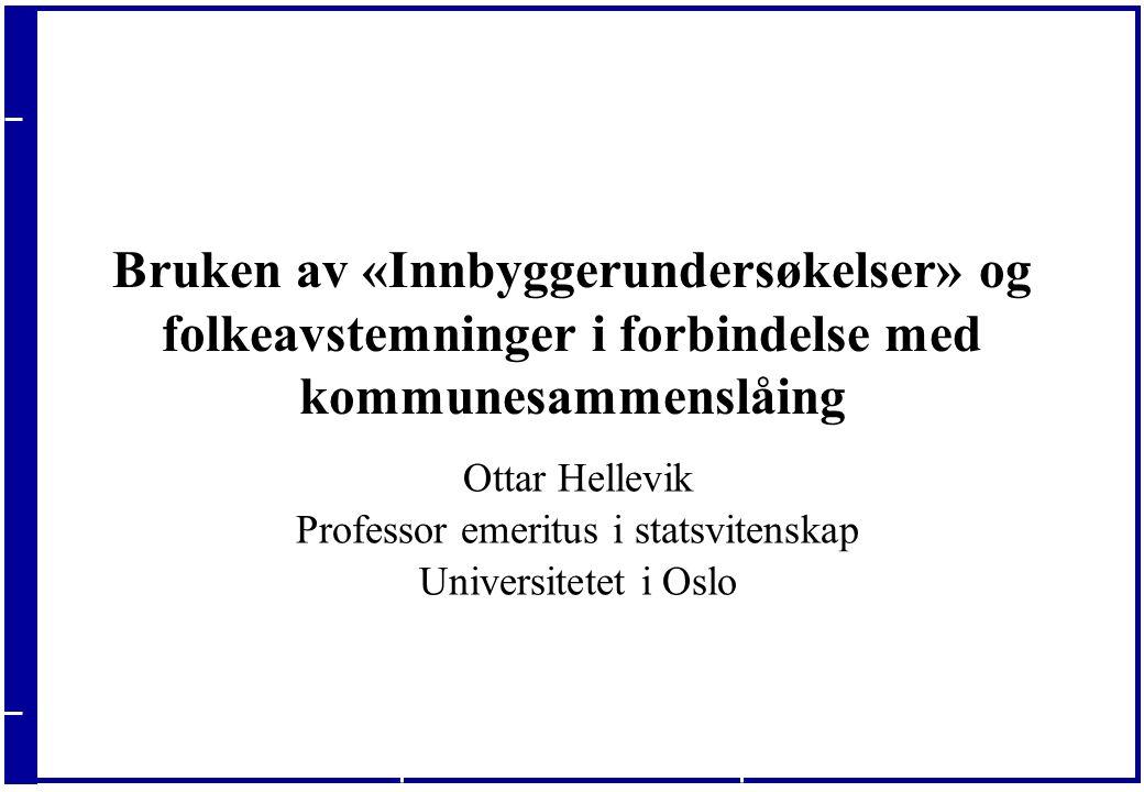 20.09.2016 Bruken av «Innbyggerundersøkelser» og folkeavstemninger i forbindelse med kommunesammenslåing Ottar Hellevik Professor emeritus i statsvitenskap Universitetet i Oslo