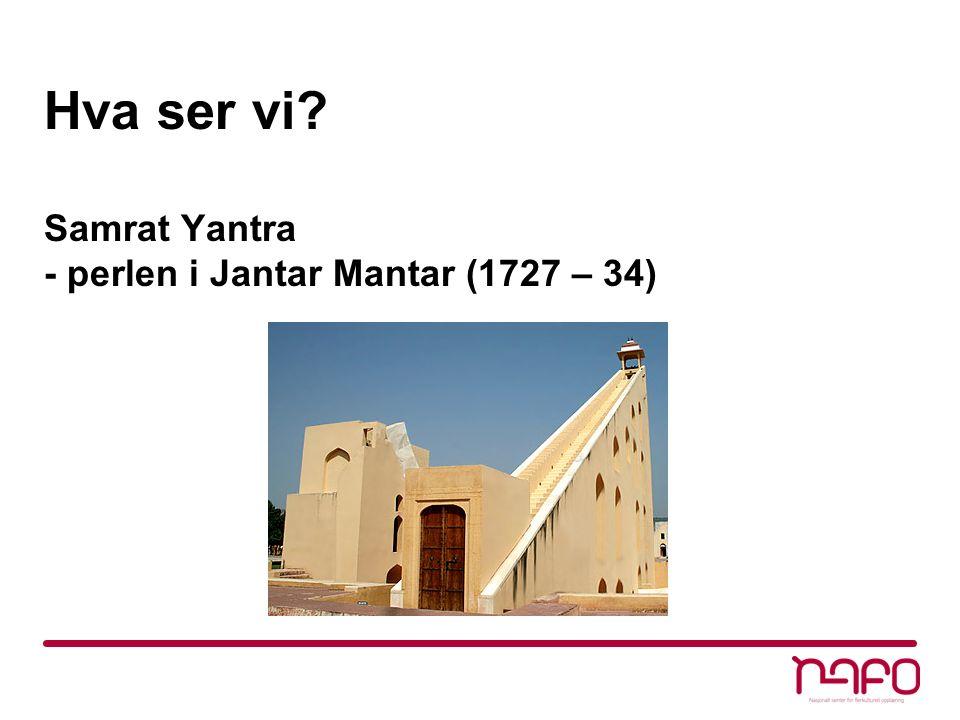 Hva ser vi Samrat Yantra - perlen i Jantar Mantar (1727 – 34)