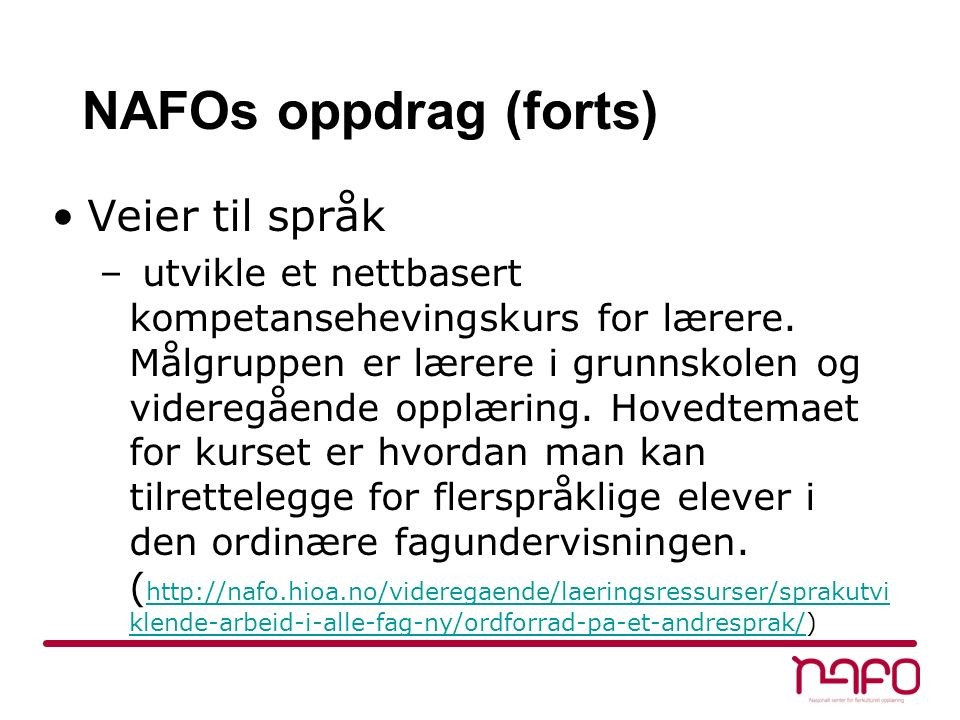 NAFOs oppdrag (forts) Veier til språk – utvikle et nettbasert kompetansehevingskurs for lærere.