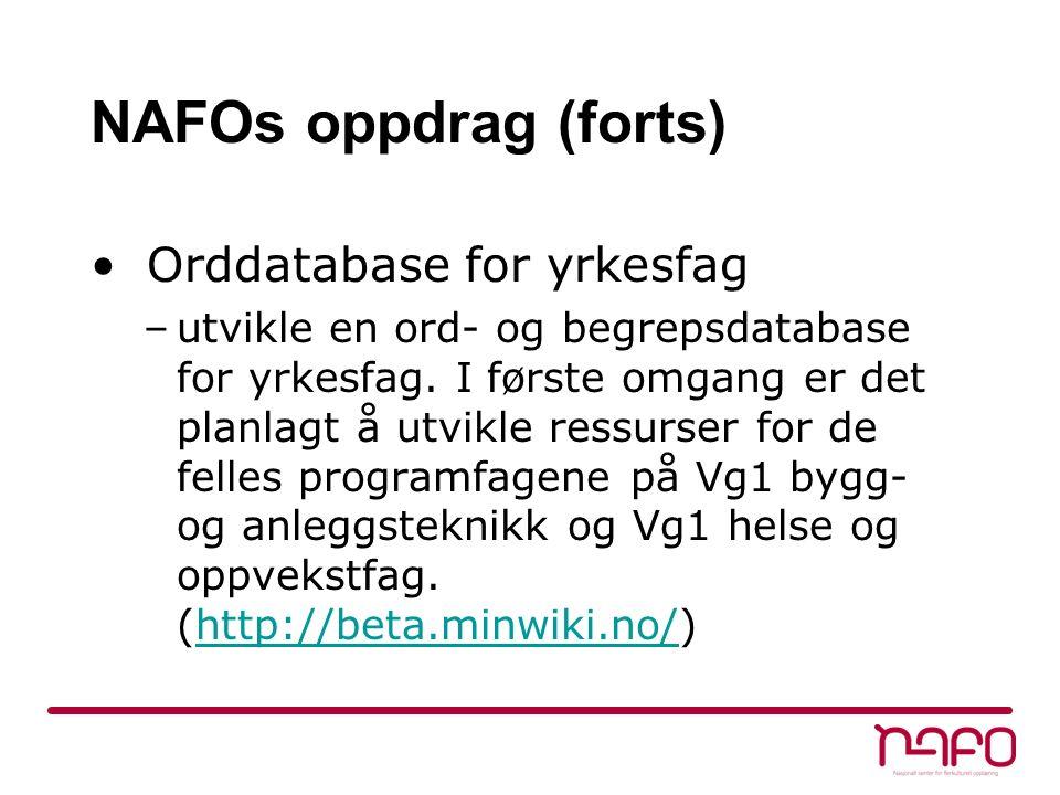 NAFOs oppdrag (forts) Orddatabase for yrkesfag –utvikle en ord- og begrepsdatabase for yrkesfag.